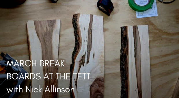 March Break Boards at the Tett
